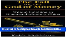 Read The Fall of the God of Money: Opium Smoking in Nineteenth-Century China (Culture and