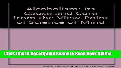 Read Alcoholism: Its Cause and Cure from the View-Point of Science of Mind  Ebook Free
