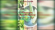 Chouette, des Courgettes !   La courgette en 33 recettes végétariennes Collection Les Gourmand