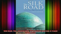 READ book  Silk Road The  Central Asia Afghanistan and Iran A Travel Companion Full EBook