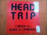 HEAD TRIP.(I MEAN A...(LIKE A CRIMINAL.(EXPERIMENTAL DEEP MIX.)(12''.)(1992.)