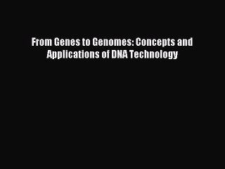 Read From Genes to Genomes: Concepts and Applications of DNA Technology Ebook Free