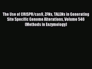 Read The Use of CRISPR/cas9 ZFNs TALENs in Generating Site Specific Genome Alterations Volume