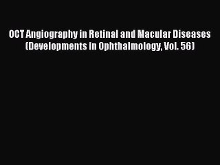 Download OCT Angiography in Retinal and Macular Diseases (Developments in Ophthalmology Vol.