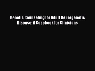 Download Genetic Counseling for Adult Neurogenetic Disease: A Casebook for Clinicians Ebook