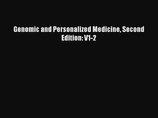 Read Genomic and Personalized Medicine Second Edition: V1-2 Ebook Free