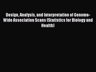 Read Design Analysis and Interpretation of Genome-Wide Association Scans (Statistics for Biology