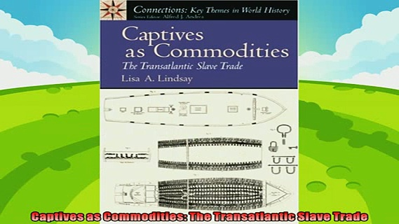 complete  Captives as Commodities The Transatlantic Slave Trade