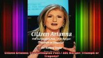 READ book  Citizen Arianna The Huffington Post  AOL Merger Triumph or Tragedy Full EBook