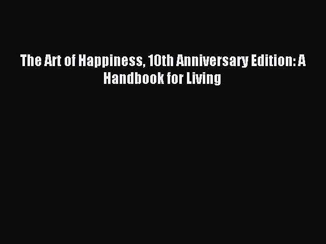 Download The Art of Happiness 10th Anniversary Edition: A Handbook for Living PDF Online