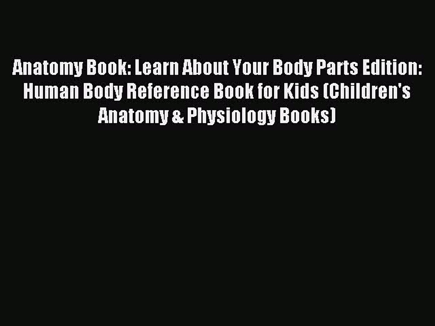 Download Anatomy Book: Learn About Your Body Parts Edition: Human Body  Reference Book for Kids