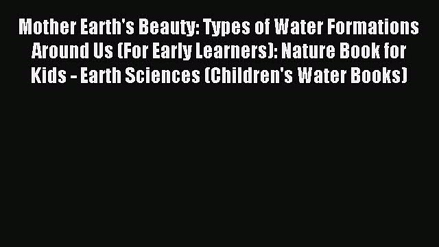 Read Mother Earth's Beauty: Types of Water Formations Around Us (For Early Learners): Nature