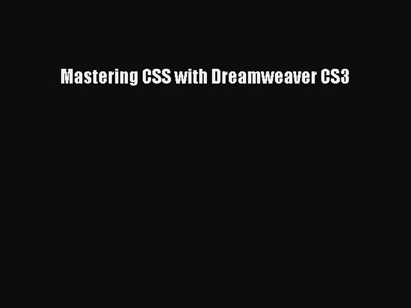 Table of contents for Mastering CSS with Dreamweaver CS3 / Stephanie Sullivan and Greg Rewis.