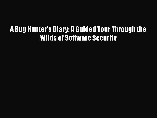 Read A Bug Hunter's Diary: A Guided Tour Through the Wilds of Software Security PDF Online