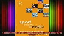 Free Full PDF Downlaod  Sport and the Media Managing the Nexus Sport Management Series Full Ebook Online Free