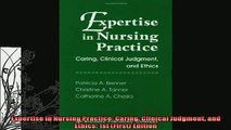 FREE DOWNLOAD  Expertise in Nursing Practice Caring Clinical Judgment and Ethics 1st First Edition READ ONLINE