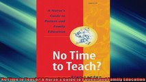 EBOOK ONLINE  No Time to Teach A Nurses Guide to Patient and Family Education  FREE BOOOK ONLINE