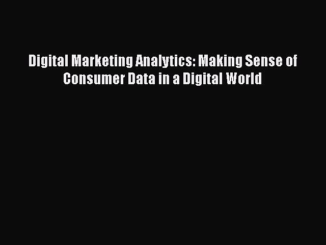 Download Digital Marketing Analytics: Making Sense of Consumer Data in a Digital World Ebook
