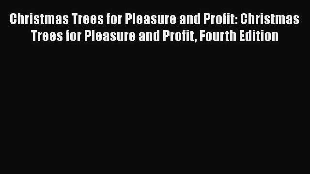 Read Christmas Trees for Pleasure and Profit: Christmas Trees for Pleasure and Profit Fourth