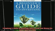 there is  A Beginners Guide to Investing How to Grow Your Money the Smart and Easy Way