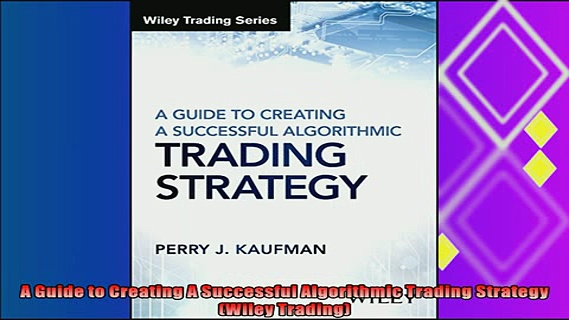 behold  A Guide to Creating A Successful Algorithmic Trading Strategy Wiley Trading