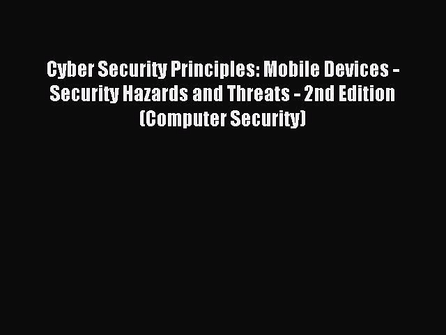 Read Cyber Security Principles: Mobile Devices – Security Hazards and Threats – 2nd Edition
