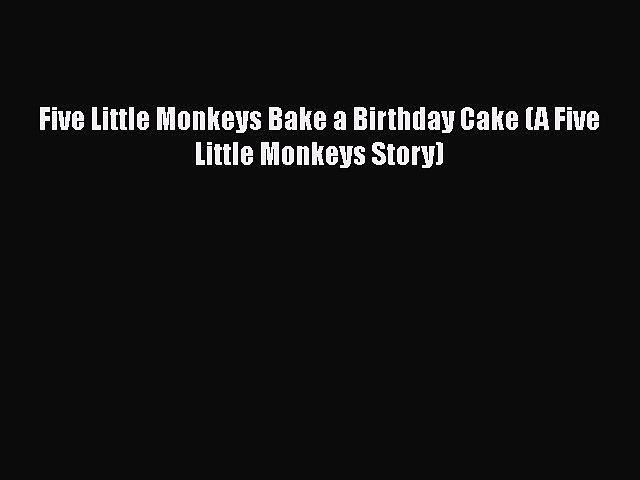 Sensational Pdf Five Little Monkeys Bake A Birthday Cake A Five Little Personalised Birthday Cards Vishlily Jamesorg