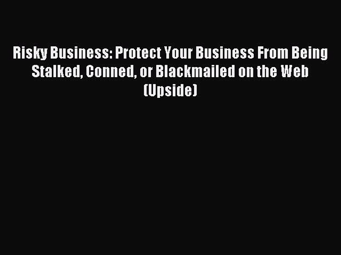 Read Risky Business: Protect Your Business From Being Stalked Conned or Blackmailed on the