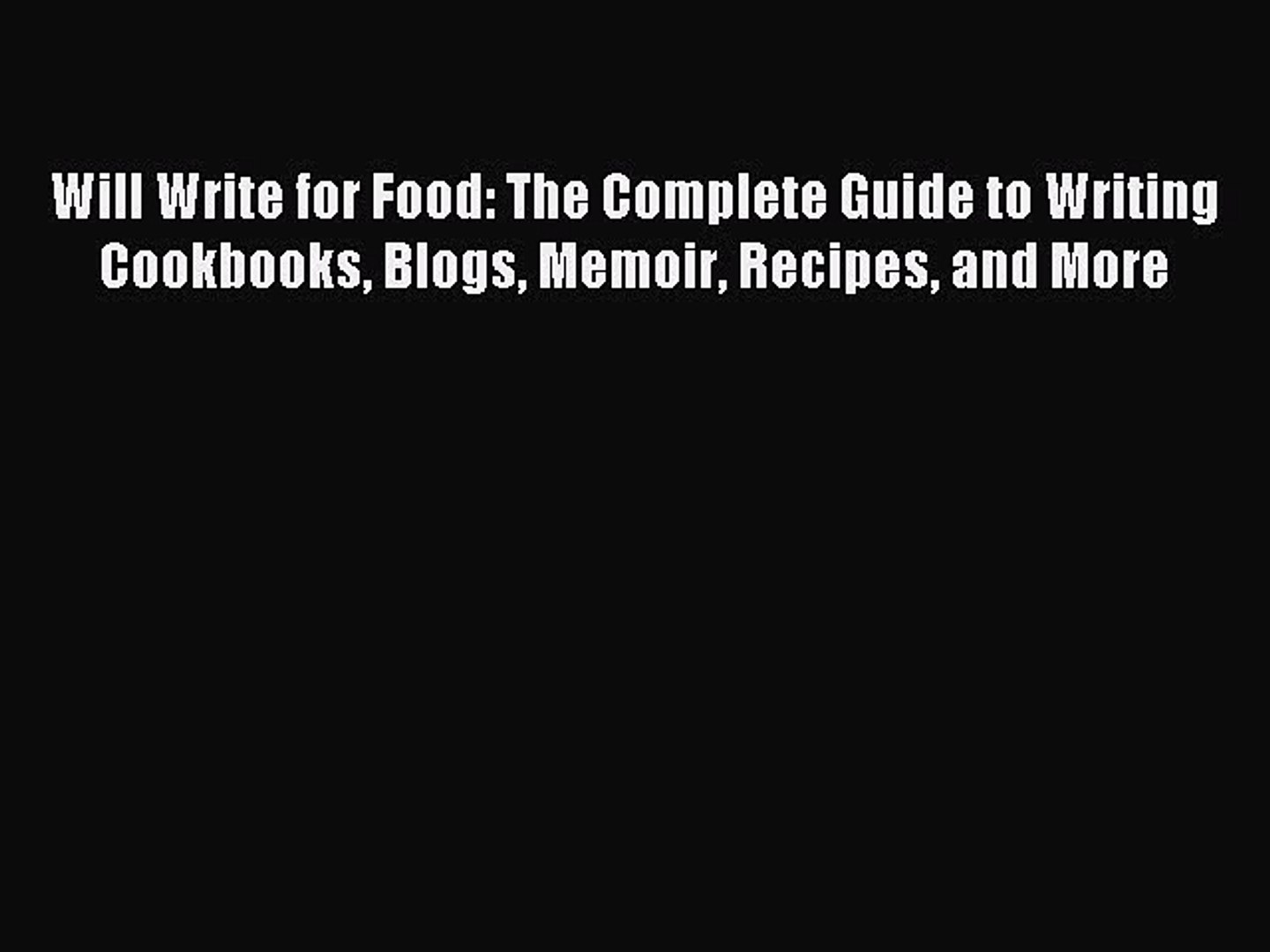 Read Will Write for Food: The Complete Guide to Writing Cookbooks Blogs Memoir Recipes and
