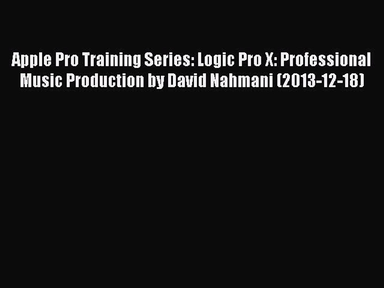Logic Pro X 10.3 Professional Music Production Apple Pro Training Series