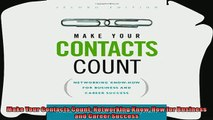 complete  Make Your Contacts Count Networking KnowHow for Business and Career Success
