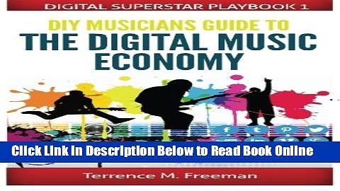 Read DIY Musician s Guide to the Digital Music Economy (Digital Superstar Playbook) (Volume 1)