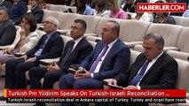 Turkish Pm Yildirim Speaks On Turkish-Israeli Reconciliation Deal