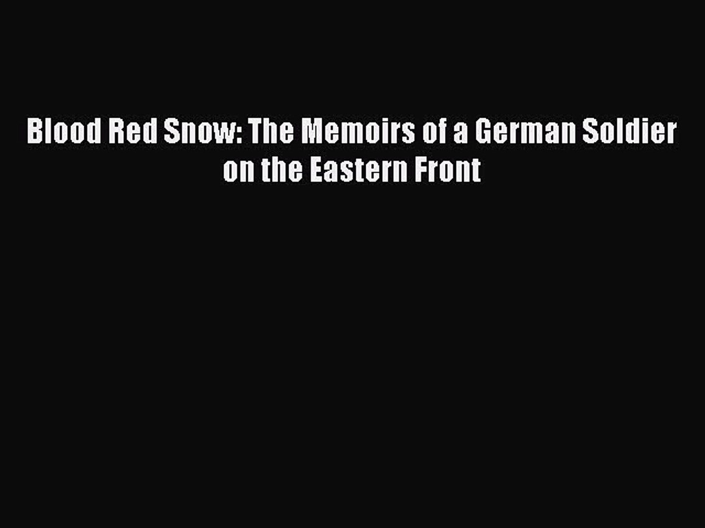 Read Blood Red Snow: The Memoirs of a German Soldier on the Eastern Front PDF Online