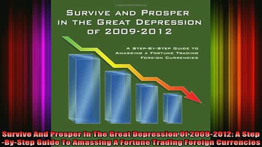 Free Full PDF Downlaod  Survive And Prosper In The Great Depression Of 20092012 A StepByStep Guide To Amassing Full Ebook Online Free
