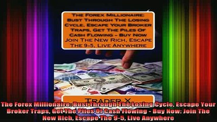 Free Full PDF Downlaod  The Forex Millionaire Bust Through The Losing Cycle Escape Your Broker Traps Get The Full EBook