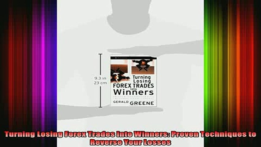 READ book  Turning Losing Forex Trades into Winners Proven Techniques to Reverse Your Losses Full EBook