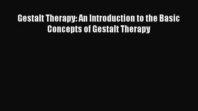 Download Book Gestalt Therapy: An Introduction to the Basic Concepts of Gestalt Therapy E-Book