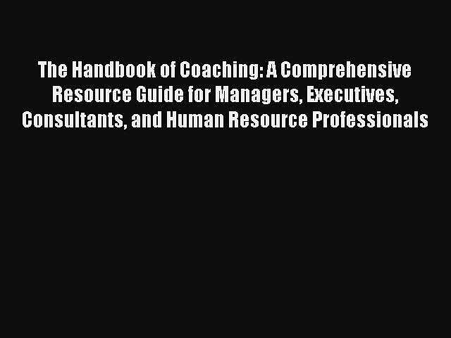 Read Book The Handbook of Coaching: A Comprehensive Resource Guide for Managers Executives