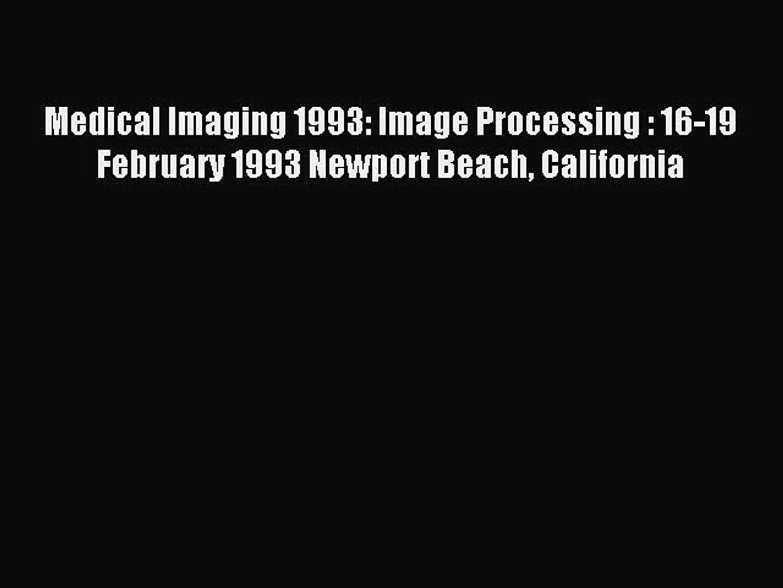 Download Medical Imaging 1993: Image Processing : 16-19 February 1993 Newport Beach California