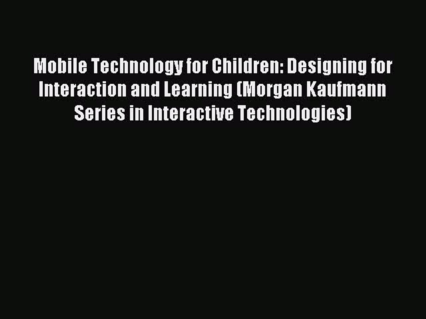 Read Mobile Technology for Children: Designing for Interaction and Learning (Morgan Kaufmann