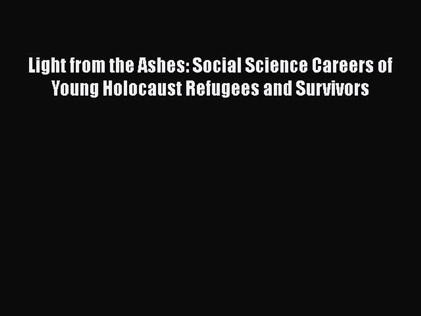 Read Light from the Ashes: Social Science Careers of Young Holocaust Refugees and Survivors