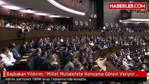 """Başbakan Yıldırım: """"Millet Muhalefete Konuşma Görevi Veriyor AK Parti'ye Çalışma Görevi Veriyor"""""""