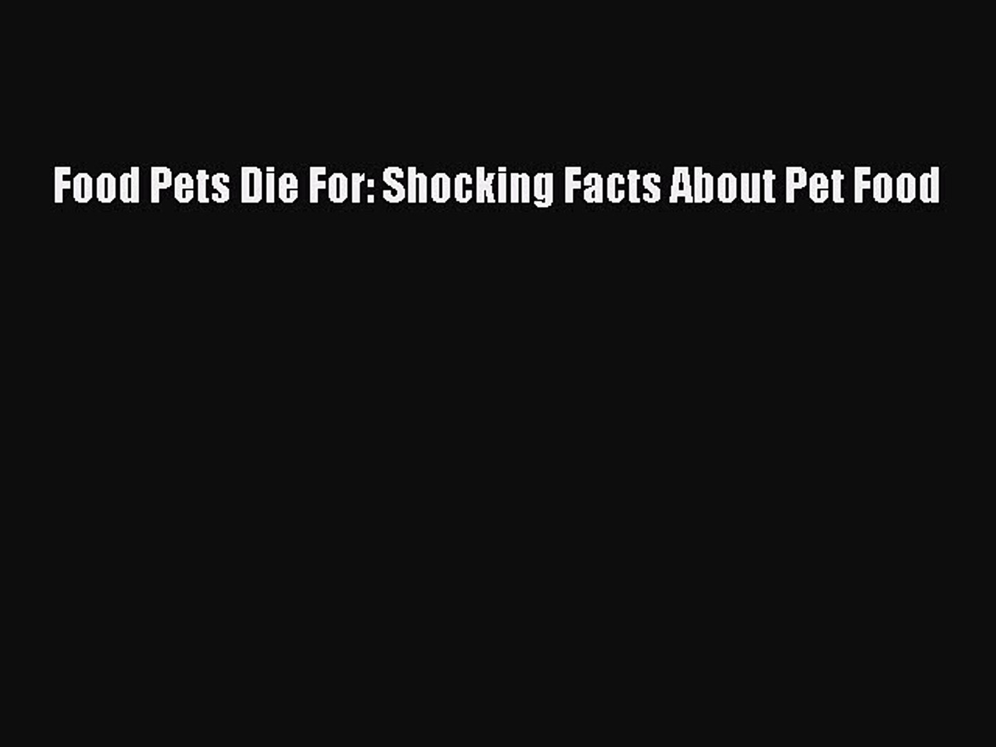 Read Books Food Pets Die For: Shocking Facts About Pet Food PDF Online