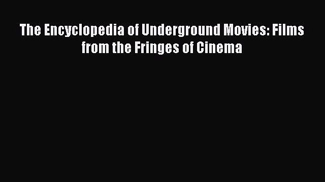Download The Encyclopedia of Underground Movies: Films from the Fringes of Cinema ebook textbooks