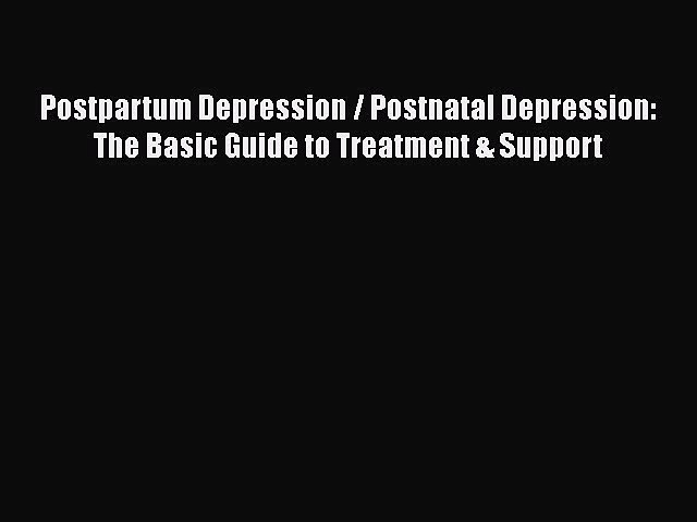 Read Books Postpartum Depression / Postnatal Depression: The Basic Guide to Treatment & Support