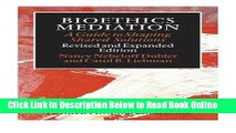 Read Bioethics Mediation: A Guide to Shaping Shared Solutions, Revised and Expanded Edition  Ebook