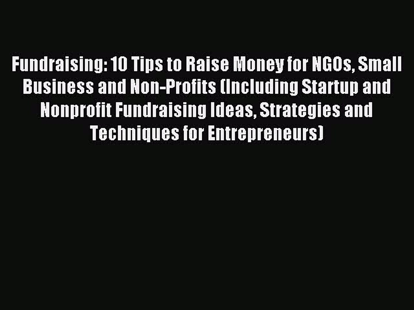 [PDF] Fundraising: 10 Tips to Raise Money for NGOs Small Business and Non-Profits (Including