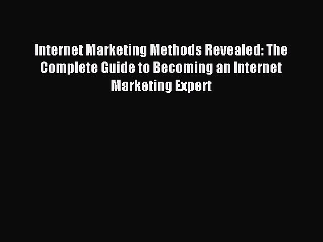 Read Internet Marketing Methods Revealed: The Complete Guide to Becoming an Internet Marketing