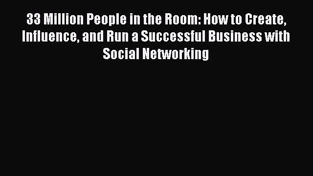Read 33 Million People in the Room: How to Create Influence and Run a Successful Business with